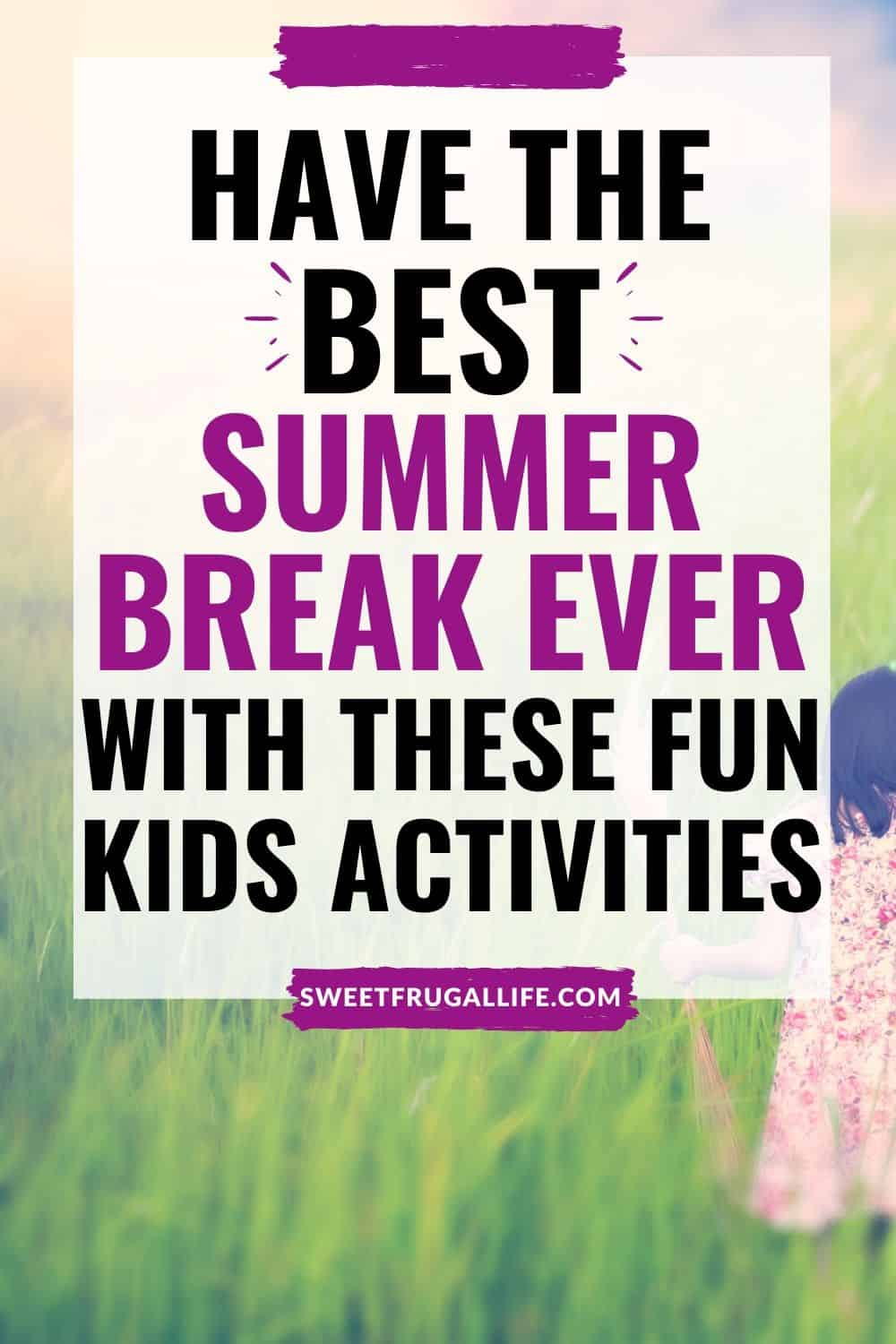 summer break kids activity ideas