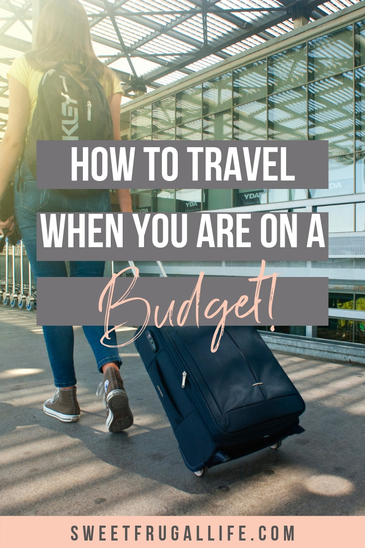 How to Travel When You are On a Budget