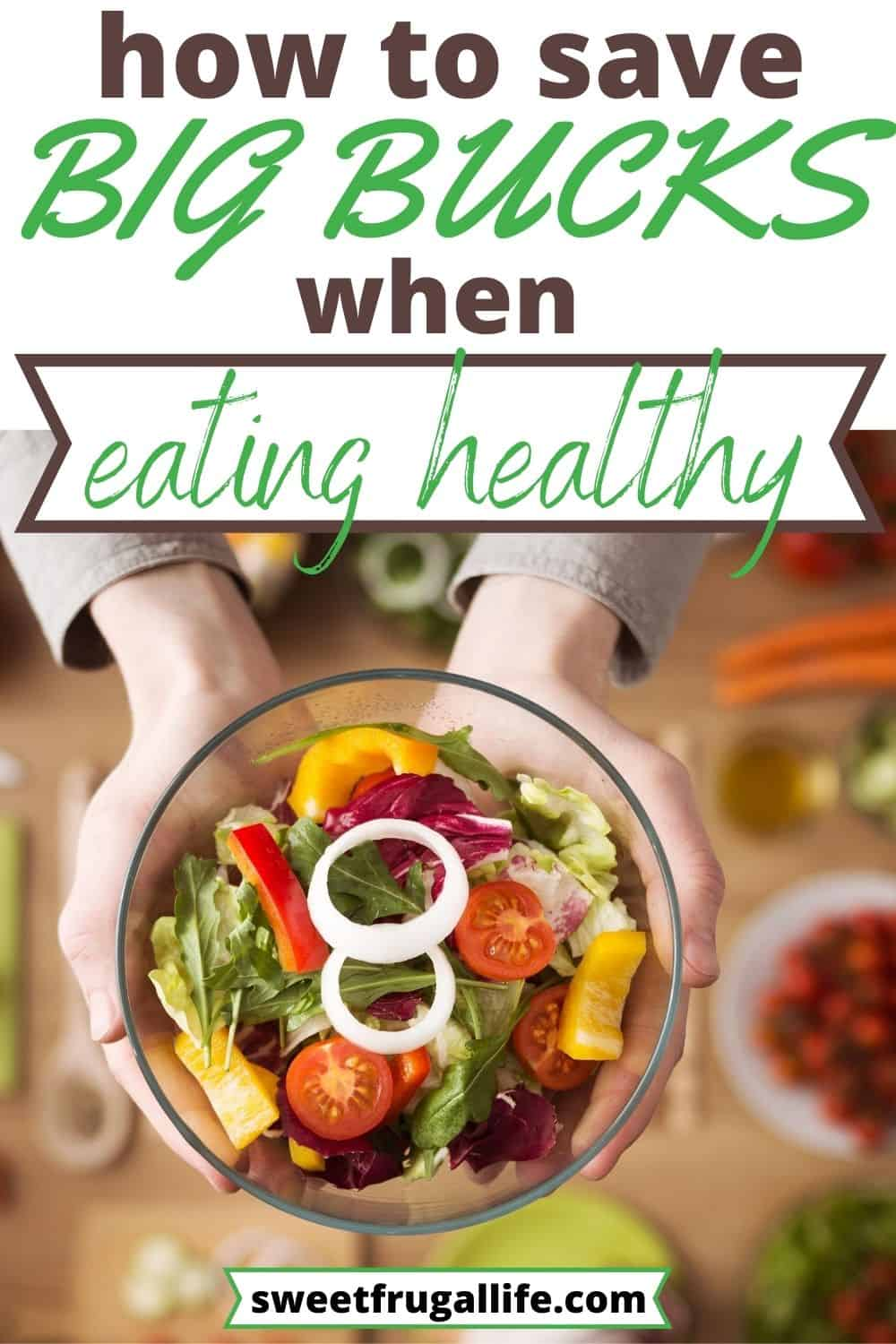 save big bucks when eating healthy - how to eat healthy on a budget